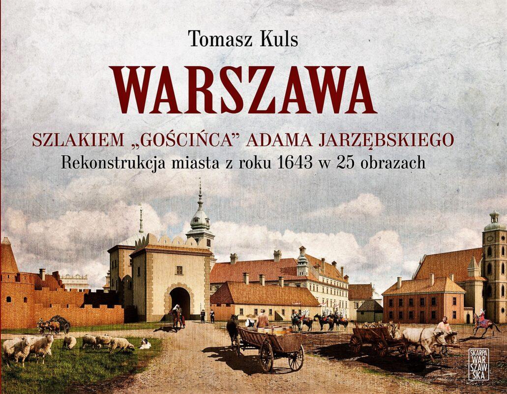 Rekonstrukcja rejonu obecnego Placu Zamkowego od Podwala i Senatorskiej na okładce albumu Tomasza Kulsa. Pośrodku Brama Krakowska